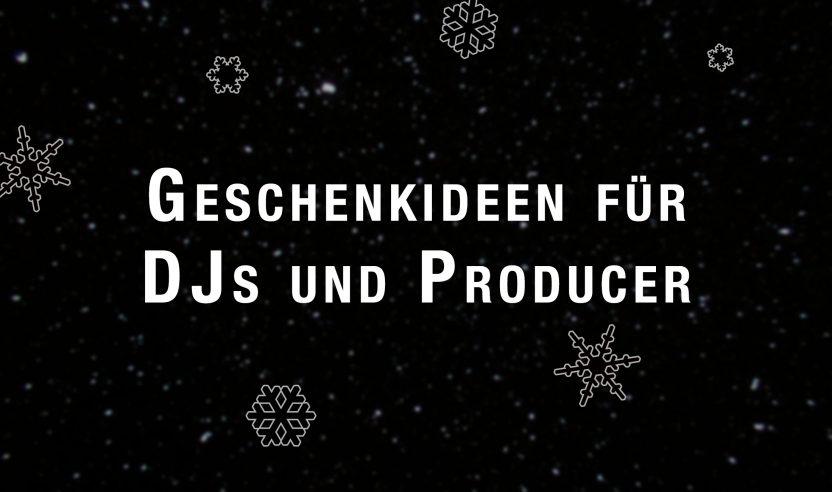 Weihnachten 2018: Geschenk-Tipps für DJs und Producer