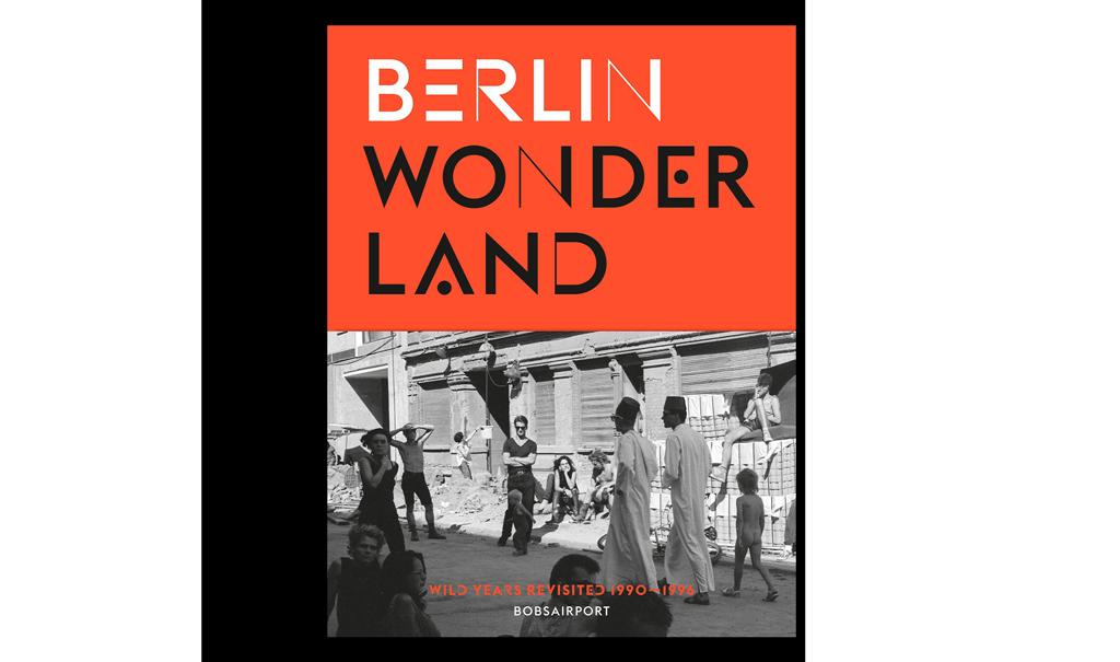 Berlin Wonderland: Wild Years Revisited, 1990-1996 (2014), herausgegeben von Anke Fesel und Chris Keller