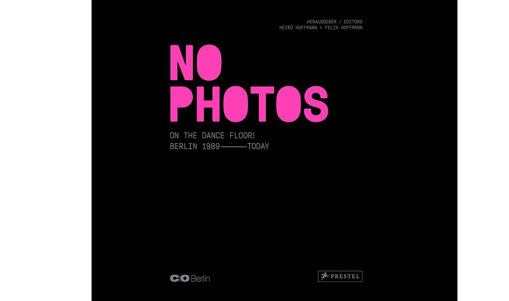 No Photos on the Dance Floor! Berlin 1989 - Today (2019), herausgegeben von Heiko Hoffmann und Felix Hoffmann